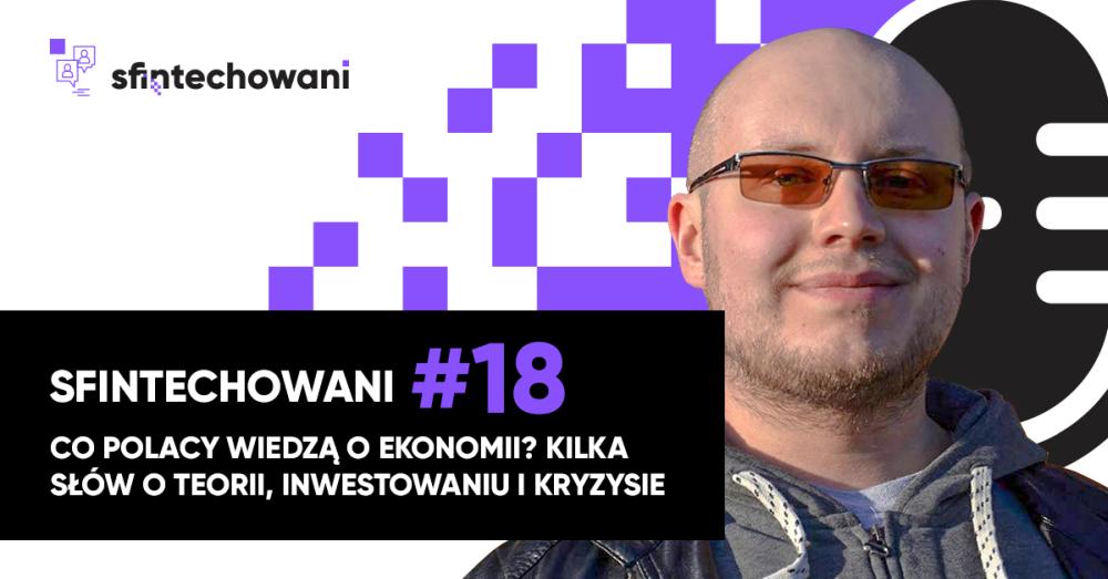 Sfintechowani #18. Co Polacy wiedzą o ekonomii? Kilka słów o teorii, inwestowaniu i kryzysie