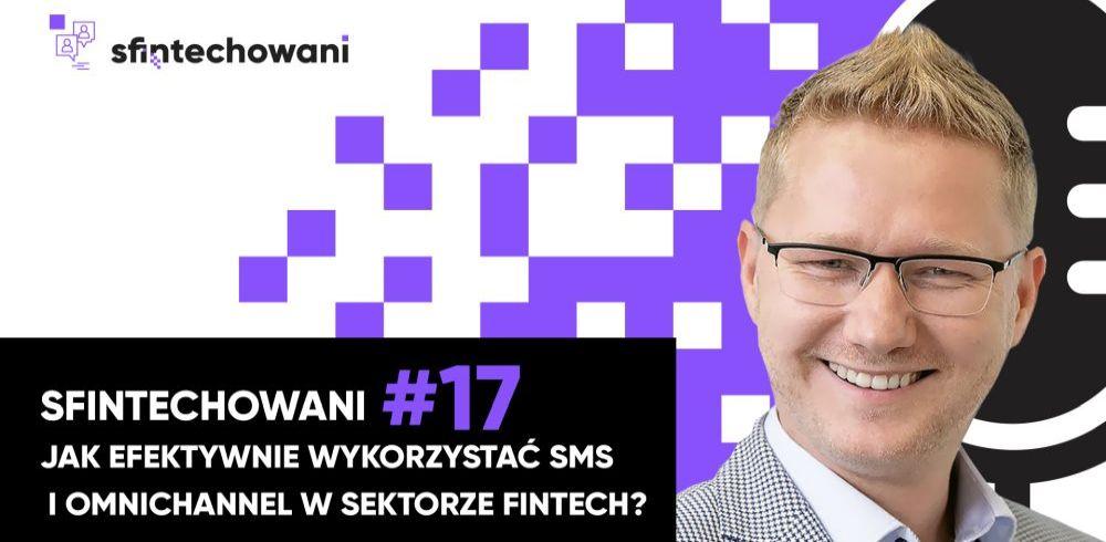 Sfintechowani #17. Jak efektywnie wykorzystać SMS i omnichannel w sektorze FinTech?