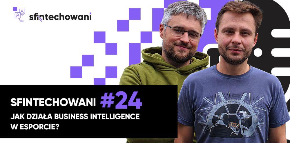 Sfintechowani #24. Jak działa business inteligence w esporcie?